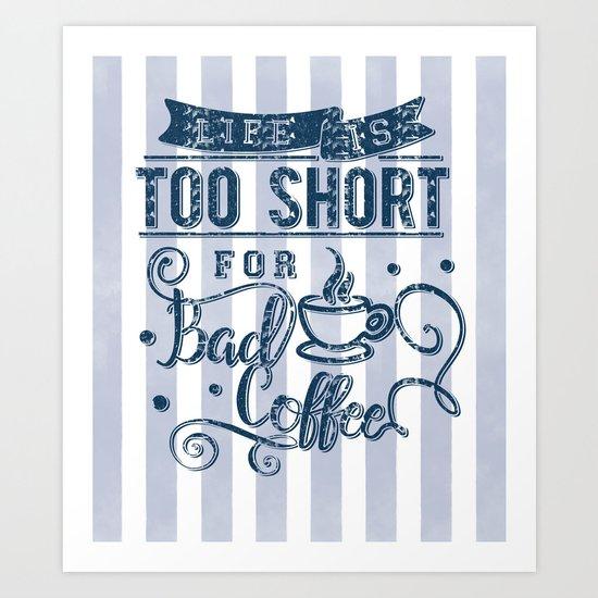 No bad coffee please! Art Print