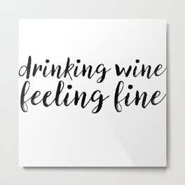 Drinking Wine Feeling Fine Metal Print