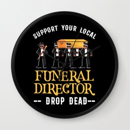Support Your Local Funeral Director Embalmer Gift Wall Clock