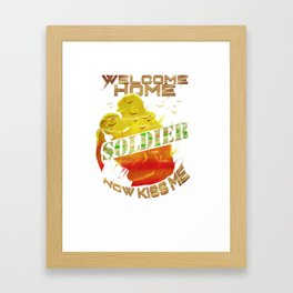 Welcome Home Soldier Now Kiss Me Framed Art Print