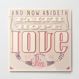 Faith Hope and Love | 1 Corinthians 13:13 (feminine colors) Metal Print