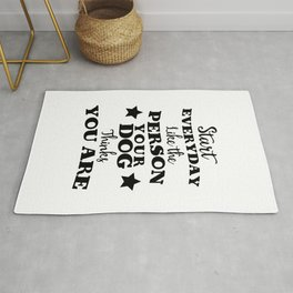 start every day like the person you dog thinks you are Rug