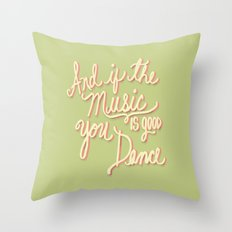 And if the Music is good you Dance Throw Pillow