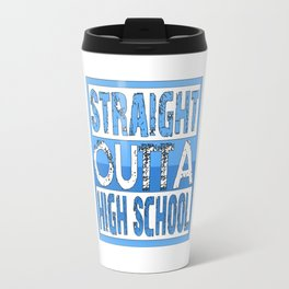 Straight Outta High School Travel Mug