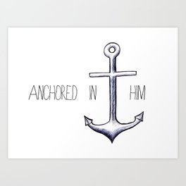 Anchored in Him Art Print