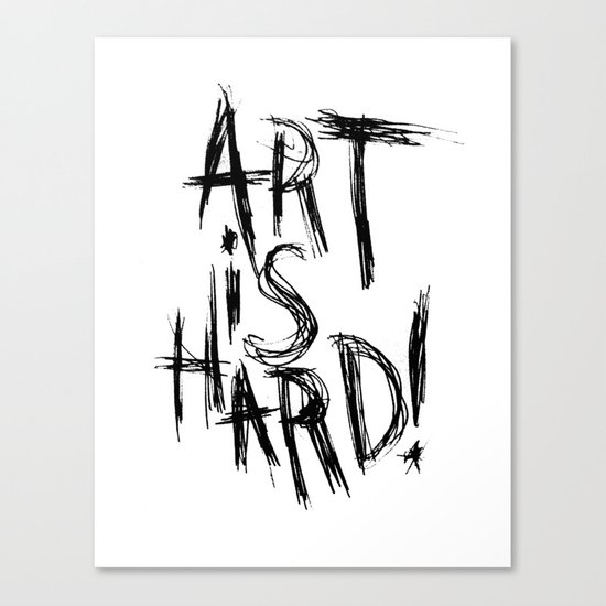 ART IS HARD! Canvas Print