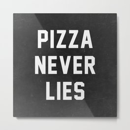 Pizza Never Lies Metal Print