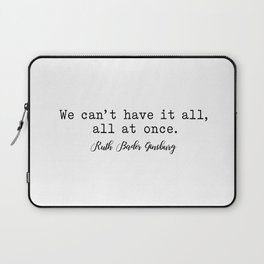 We can't have it all, all at once. Ruth Bader Ginsburg Laptop Sleeve