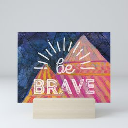 Be Brave on the Shadow Mountains Mini Art Print