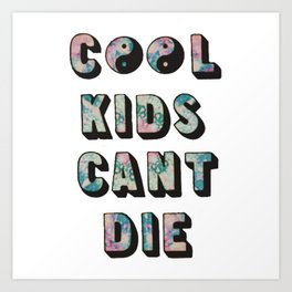Cool Kids Can't Die. Art Print