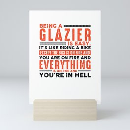 Being a Glazier Is Easy Shirt Everything On Fire Mini Art Print
