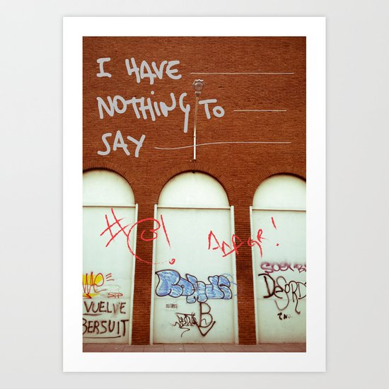 I have— nothing to— say— Art Print