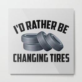 I'd Rather Be Changing Tires Metal Print