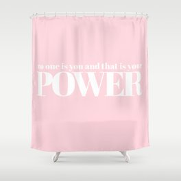 no one is you Shower Curtain