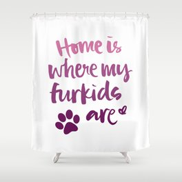 Home Is Where My Furkids Are Shower Curtain