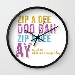 Zip a Dee Doo Dah! Wall Clock