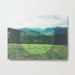 The Mountains Are Calling, I Must Go Metal Print