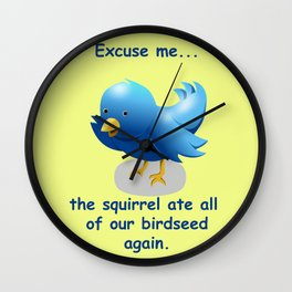 Excuse me....the squirrel ate all of our birdseed again. Wall Clock
