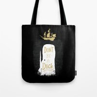 Tote Bags featuring Don't Be A Dick by DinoMike