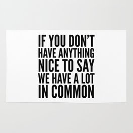 If You Don't Have Anything Nice To Say We Have A Lot In Common Rug