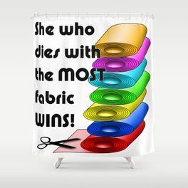 She who dies with the most fabric wins! Shower Curtain