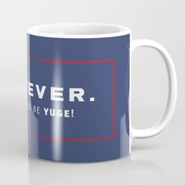 Whatever. It's going to be YUGE! Coffee Mug