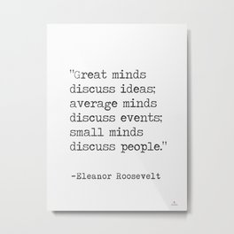"""Great minds discuss ideas..."" Eleanor Roosvelt Metal Print"