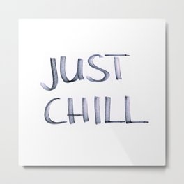 Just Chill Metal Print