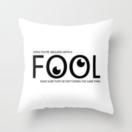 When you're arguing with a fool make sure that he isn't doing the same thing Throw Pillow