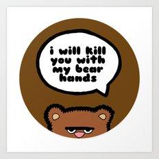 I will kill you with my bear hands Art Print