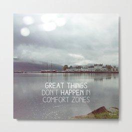 Great things don't happen in comfort zones. Metal Print