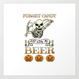 Halloween Costume Forget Candy Just Give Me Beer Gift Art Print