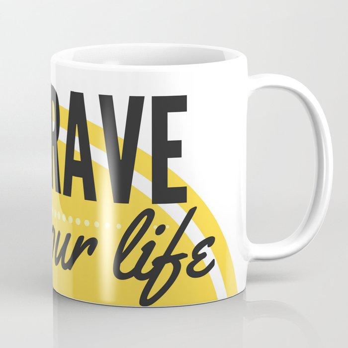 BE BRAVE with your life Coffee Mug
