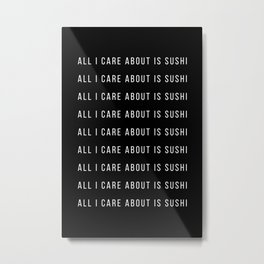 All I care about is sushi Metal Print