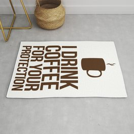 I Drink Coffee For Your Protection (Light Roast Edition) Rug