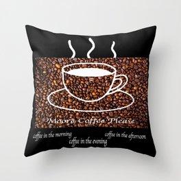 MORE COFFEE PLEASE Throw Pillow