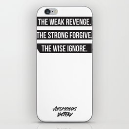 The weak revenge. The strong forgive. The wise ignore. Black Print. iPhone Skin