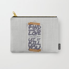 MY DEAR, FIND WHAT YOU LOVE AND LET IT KILL YOU Carry-All Pouch