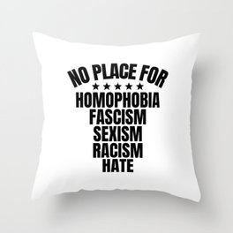 No Place for Homophobia, Fascism, Sexism, Racism, Hate Throw Pillow