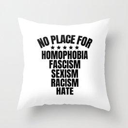 No Place for Homophobia, Fascism, Sexism, Racism Throw Pillow