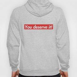 You deserve it Hoody