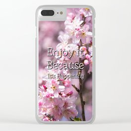 Enjoy it Because It's Happening Clear iPhone Case