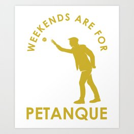 Funny French Boules Weekends Are For Petanque graphic Art Print