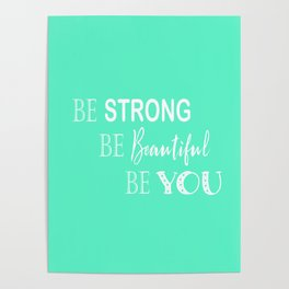 Be Strong, Be Beautiful, Be You - Mint Green and White Poster