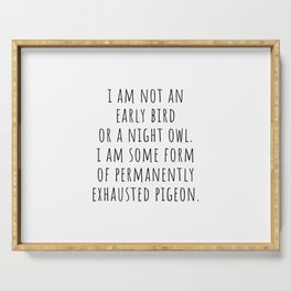 I am not an early bird or a night owl Serving Tray