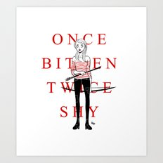 Once Bitten Twice Shy Art Print
