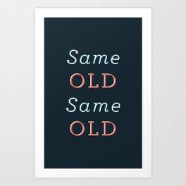 Same Old Same Old Art Print