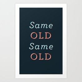 Same Old Same Old Art Print