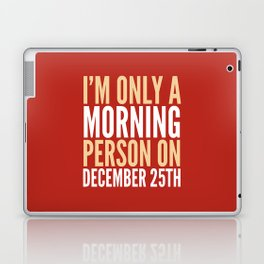 I'm Only a Morning Person on December 25th (Crimson) Laptop & iPad Skin