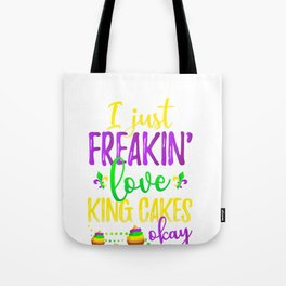 I Just Freakin' Love King Cakes Mardi Gras Party Tote Bag